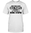 Don't Mess With Old People We Didn't Get This Age By Being Stupid Shirt Funny Father's Day Gifts
