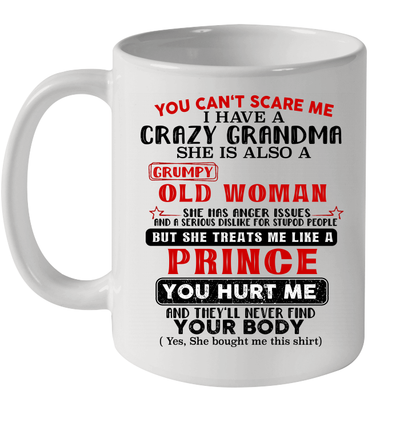 You Can't Scare Me I Have A Crazy Grandma She Is Also A Grumpy Mug