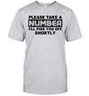 Please Take A Number I'll Piss You Off Shortly Shirt