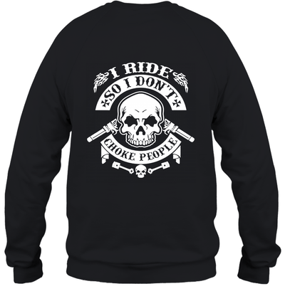 I Ride So I Don't Choke People On Back Shirt