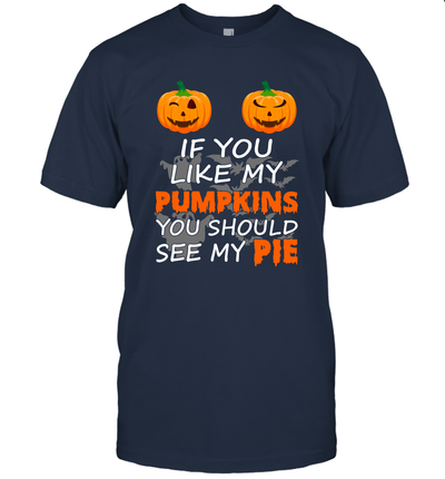 If You Like My Pumpkins You Should See My Pie Halloween Funny Shirt