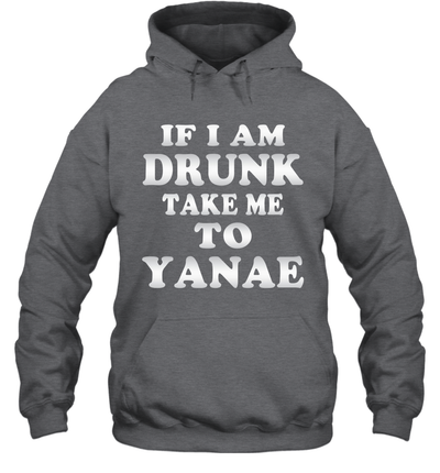 Couple If I Am Drunk Take Me To Yanae Funny Shirt