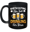 She's Eating For Two I'm Drinking For Three St Patrick's Day Mug