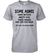 Some Aunts Have Tattoos Pretty Eyes Thick Thighs Shirt