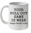 Your Pull Out Game Is Weak Happy Father's Day Mug