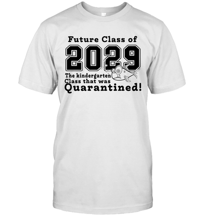 Future Class Of 2029 The Kindergarten Class That Was Quarantined Shirt