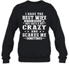 I Have The Best Wife In The World Crazy And Scares Me Shirt