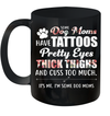 Some Dog Moms Have Tattoos Pretty Eyes Thick Thighs And Cuss Too Much Mug