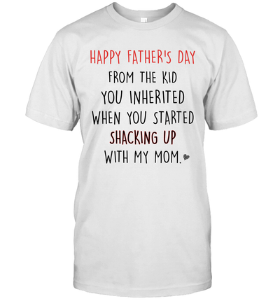 Happy Father's Day From The Kid You Inherited When You Started Shacking Up With My Mom Shirt