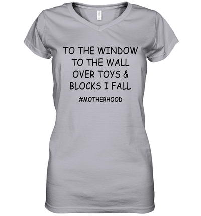 To The Window To The Wall Over Toys & Blocks I Fall #Motherhood Shirt