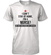 I Can't Stay At Home I'm A Nurse We Fight When Others Can't Anymore Shirt