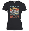 Any Man Can Be A Father But It Takes Someone Special To Be A Daddy Shirt