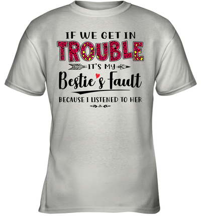 If We Get In Trouble It's My Bestie's Fault Because I Listened To Her Funny Shirt
