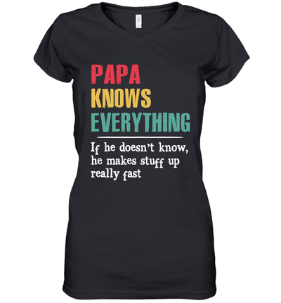 Papa Knows Everything If He Doesn't Know He Makes Stuff Up Really Fast Shirt
