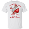 Santa Claus Ain't No Laws When You Drink With Claus T-Shirt