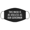 This Mask Is As Useless As Our Governor Face Mask Washable, Reusable