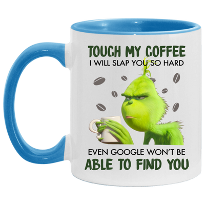 Grinch Touch My Coffee I Will Slap You So Hard Even Google Won't Be Able To Find You Mug