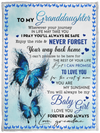Butterfly To My Granddaughter Wherever Your Journey In Life May Take You Love Grandma Fleece Blanket