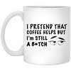 I pretend that coffee helps but I'm still a bitch Mug