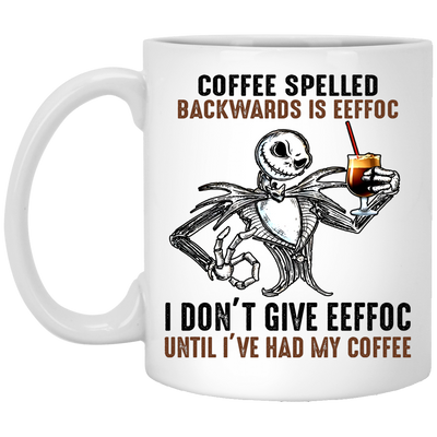 Jack Skellington Coffee Spelled Backwards Is Eeffoc I Don'T Give Eeffoc Until I'Ve Had My Coffee Mug