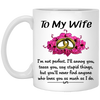 To My Wife I'm Not Perfect i'll Annoy You Tease You Say Stupid Things Mug