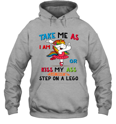 Unicorn Take Me As I Am Or Kiss My Ass Eat Shit And Step On A Lego Shirt