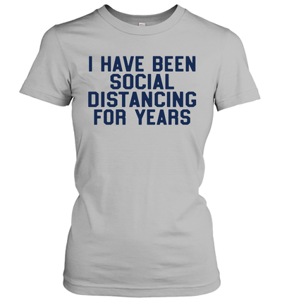 I Have Been Social Distancing For Years Funny Introvert Shirt
