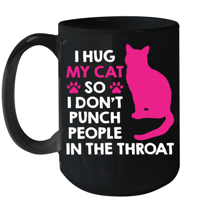 I Hug My Cats So I Don t Punch People In The Throat Mug
