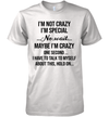 I'm Not Crazy I'm Special No Wait Maybe I'm Crazy One Second I Have To Talk To Myself Shirt