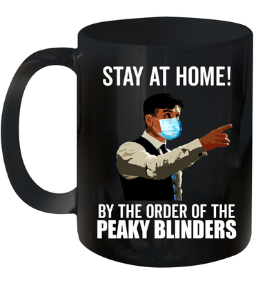 Stay At Home By The Order Of The Peaky Blinders Graphic Tees Mug