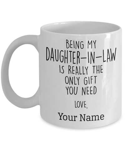 Personalized Mug Being My Daughter-In-Law Is Really The Only Gift You Need Mug, Custom Text Daughter Coffee Mugs