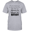 No One Prepares You For The Transition From Ma ma To Mommy To Mom To Bruh Shirt
