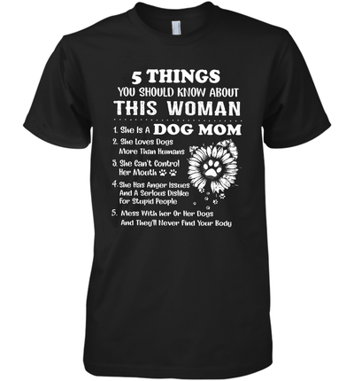 5 Things You Should Know About This Woman She Is A Dog Mom Shirt