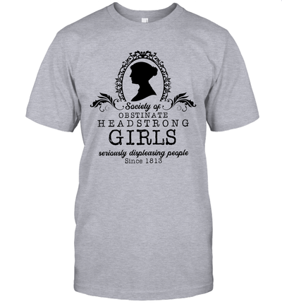 Jane Austen Society Of Obstinate Headstrong Girls Seriously Displeasing People Shirt