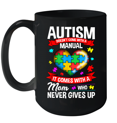 Autism Doesn't Come With A Manual It Comes With A Mom Who Never Gives Up Mug