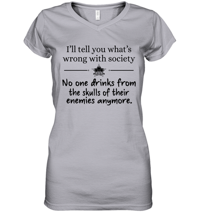 I'll Tell You What's Wrong With Society No One Drinks From The Skulls Of Their Enemies Anymore Shirt