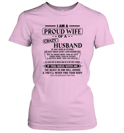 I Am A Proud Wife Of A Crazy Husband He Was Born In October He May Seem Quiet And Reserved Shirt