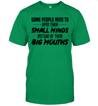 Some People Need To Open Their Small Minds Instead Of Their Big Mouths Shirt