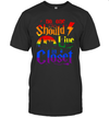 No One Should Live In A Closet Lgbt Gay Pride Rainbow Shirt