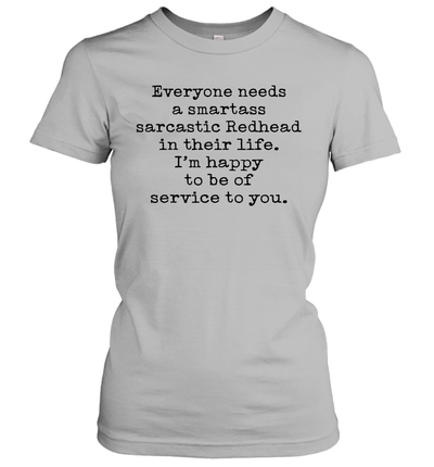 Everyone Needs A Smartass Sarcastic Redhead In Their Life I'm Happy To Be Of Service To You Shirt