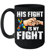 Autism Awareness Autism Mom Dad His Fight Is My Fight Mug