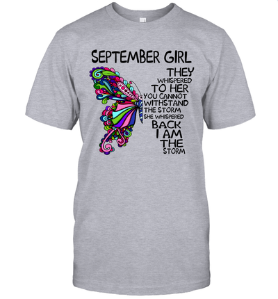 September Girl They Whispered To Her You Cannot Withstand The Storm Back I Am The Storm Shirt