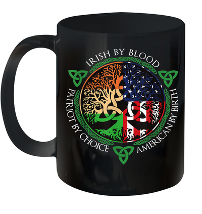 Irish By Blood American By Birth Patriot By Choice Mug