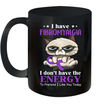 Cat I Have Fibromyalgia I Don't Have The Energy To Pretend I Like You Today Gift Mug