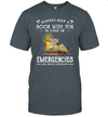 Always Keep A Book With You In Case Of Emergencies Gift Shirt