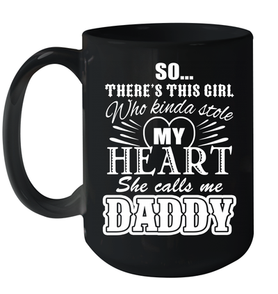 So There's This Girl Who Kinda Stole My Heart She Call Me Daddy Mug