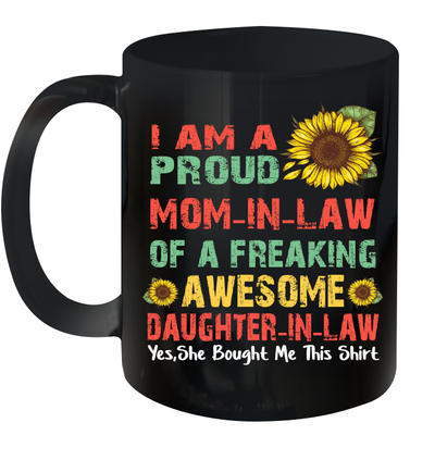 Sunflower I Am A Proud Mom-In-Law Of A Freaking Awesome Daughter-In-Law Mug Mother's Day Gift