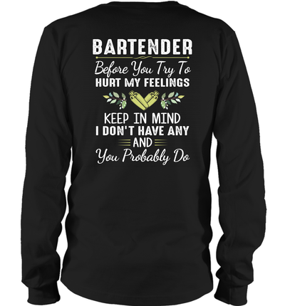 Bartender Before You Try To Hurt My Feelings Keep In Mind I Don't Have Any Shirt
