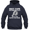 Duct Tape It Can't Fix Stupid But It Can Muffle The Sound Shirt