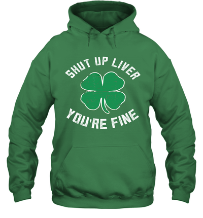 St Patrick's Day Beer Drinking Shut Up Liver You're Fine Shirt